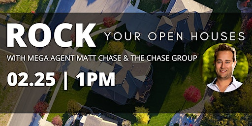 ROCK your Open Houses - with Matt Chase & The Chase Group!