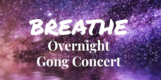 Breathe Overnight Gong Concert