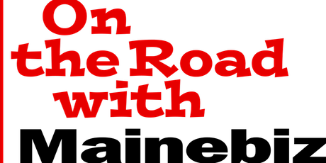 On the Road with Mainebiz - Biddeford/Saco tickets