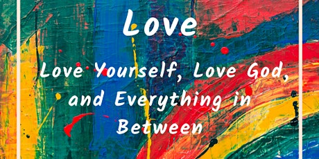 Love: Love Yourself, Love God, and Everything in Between tickets