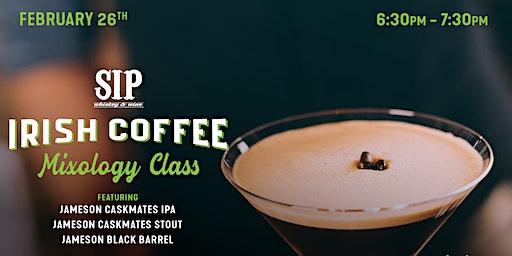 $20 Irish Coffee Mixology Class at SIP Whiskey & Wine Bar
