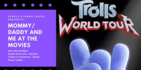 Purple Flower Ladies Presents 1st Mommy/Daddy and Me at the Movies(Trolls World Tour) tickets