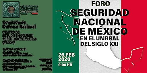 """Foro """"Seguridad Nacional de México en el umbral del siglo XXI"""""""