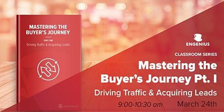Mastering the Buyer's Journey Pt I:  Driving Traffic & Acquiring Leads tickets
