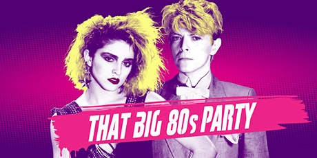 That BIG 80's Party tickets