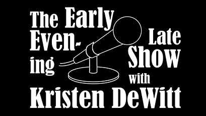 The Early Evening Late Show with Kristen DeWitt tickets