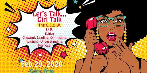 Let's Talk Girl Talk... The G.L.O.W. U.P. Edition