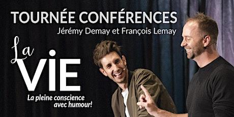La vie -   Conférence de Jérémy Demay et François Lemay .  (Vaudreuil-Dorion) billets