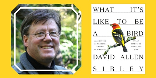 "Bestselling Author David Sibley Presents ""What It's Like to Be a Bird """