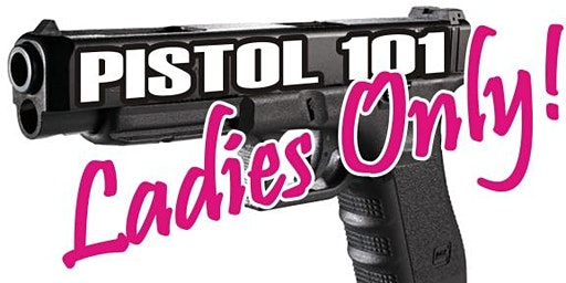 PISTOL 101- Basic Pistol Class LADIES ONLY!