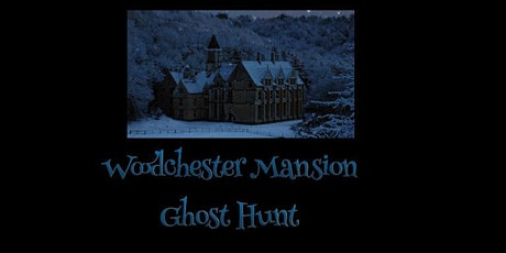 WOODCHESTER MANSION GHOST HUNT 12/9/2020 tickets