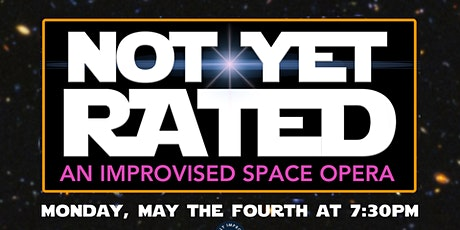Not Yet Rated: An Improvised Space Opera tickets