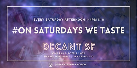#OnSaturdaysWeTaste - Weekly Tastings at DECANTsf tickets