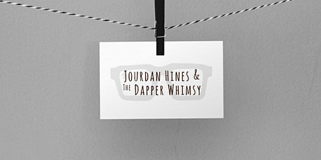 Jourdan Hines and the Dapper Whimsy tickets