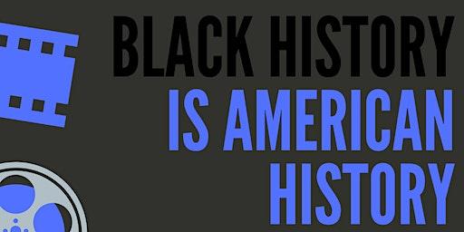Black History IS American History Film Series