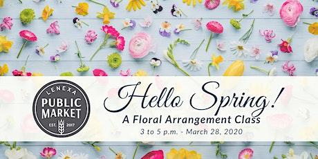Hello Spring! A Floral Arrangement Class tickets
