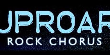 UpRoar( Rock Chorus)  at no.13  tickets