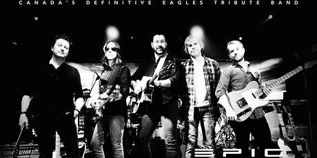 Epic Eagles: Canada's Definitive Eagles Tribute Band - May 6th tickets