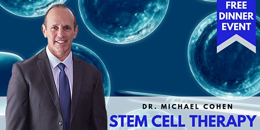 Stem Cell Breakthrough | FREE Dinner Event with Dr. Michael Cohen