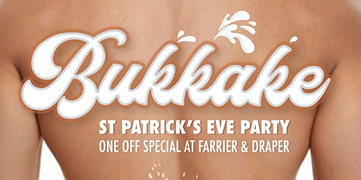 Bukkake : St Patricks Eve Party : One Off Special @ Farrier And draper.