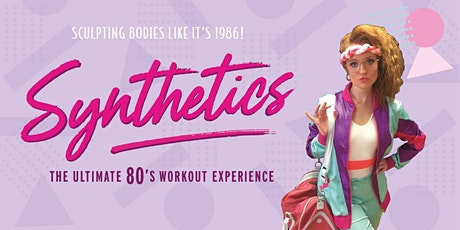 Synthetics  - The Ultimate 80's Workout tickets
