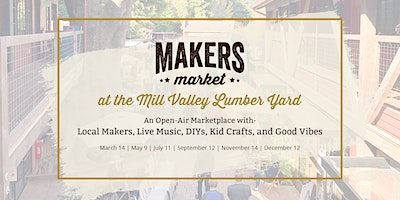 Makers Market at the Mill Valley Lumber Yard | Ope