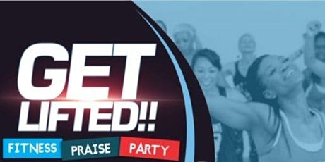Get Lifted!! Fitness Praise Party!!! tickets