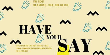 Have Your Say tickets
