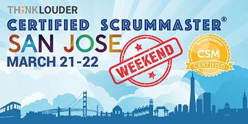 San Jose Certified ScrumMaster® Weekend Class - Mar 21-22