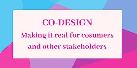 Co-Design - Making it real for Consumers and other Stakeholders tickets