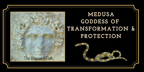 Medusa Goddess of Transformation and Protection Online Workshop tickets