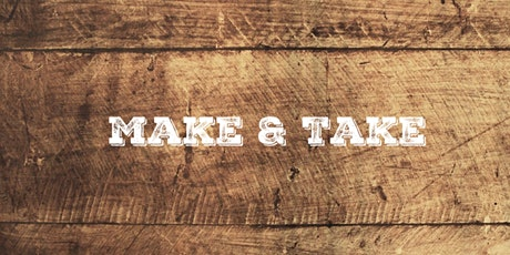Make and Take tickets
