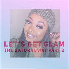 Let's Get Glam : The Natural Way Part 2 tickets