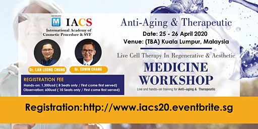 [THIS IS NOT A FREE EVENT] IACS : Anti-Aging & Therapeutics - Live Cell Therapy In Regenerative & Aesthetic Medicine Workshop Live and Hands-on Training)