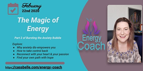 The  Magic of Energy (Part 2 of Bursting the Anxiety Bubble) tickets
