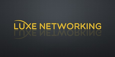 Luxe Networking Business Referral tickets