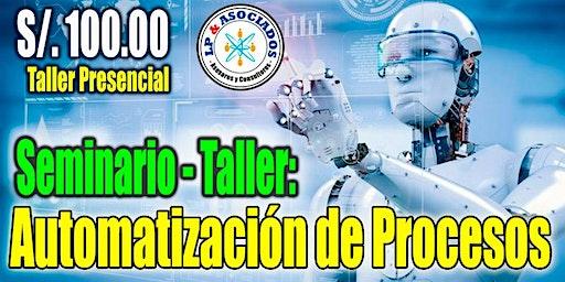 Seminario Taller: RPA - AUTOMATIZACION DE PROCESOS (S/.100.00)