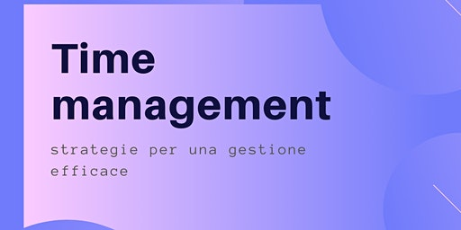 Time management, strategie per una gestione efficace