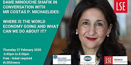 Dame Minouche Shafik in Conversation with Mr Costas P. Michaelides tickets