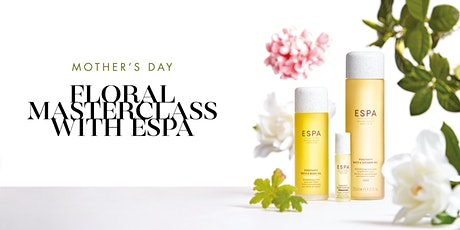 ESPA Mothers Day Floral Masterclass tickets