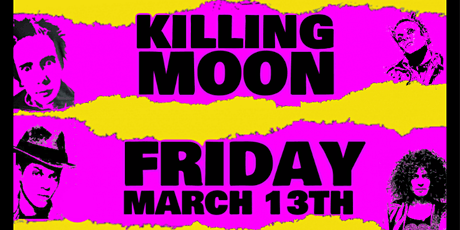 Killing Moon // March 13Th // Wow Bar tickets