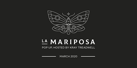 La Mariposa Pop Up, with Kray Treadwell - March 2020 tickets