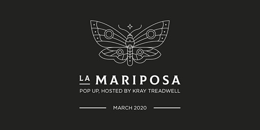 La Mariposa Pop Up, with Kray Treadwell - March 2020