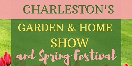 Charleston Garden and Home SHOW - Spring Festival tickets
