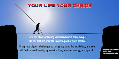 Your Life Your choice  - Group Coaching workshop tickets