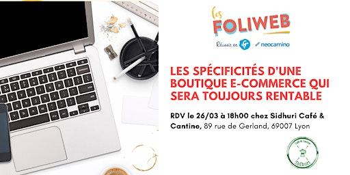 [Lyon] Les spécificités d'une boutique e-commerce qui sera toujours rentable