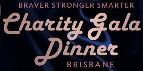 Brisbane Charity Gala Dinner - Braver Stronger Smarter  tickets