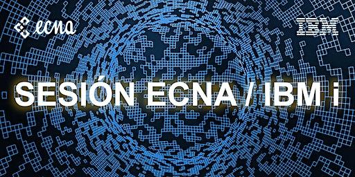 Sesión Ecna / IBMi