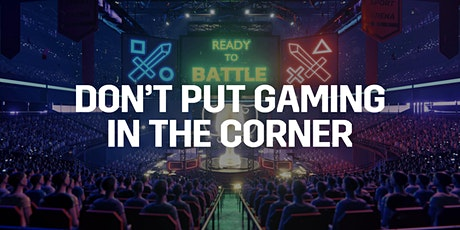 U+I THINK  - DON'T PUT GAMING IN THE CORNER tickets