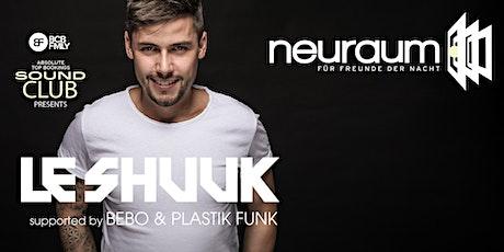 Soundclub pres. LE SHUUK & PLASTIK FUNK @ neuraum Club Tickets
